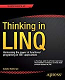 Thinking in LINQ: Harnessing the Power of Functional Programming in .NET Applications - Sudipta Mukherjee