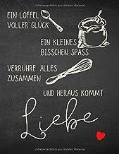 Ein Löffel voller Glück, Ein Kleines Bisschen Spass, Verrühre Alles Zusammen,...: Grosses XXL Rezeptbuch zum selber schrei...