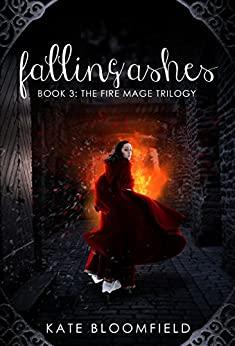 Falling Ashes (The Fire Mage Trilogy Book 3) by [Kate Bloomfield]