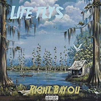 Life Flys Right Bayou