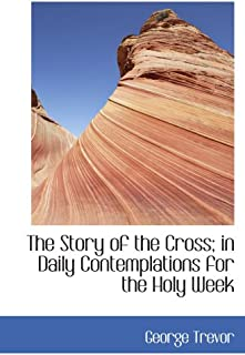 The Story of the Cross; in Daily Contemplations for the Holy Week