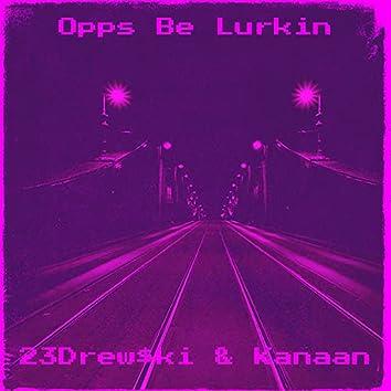 Opps Be Lurkin