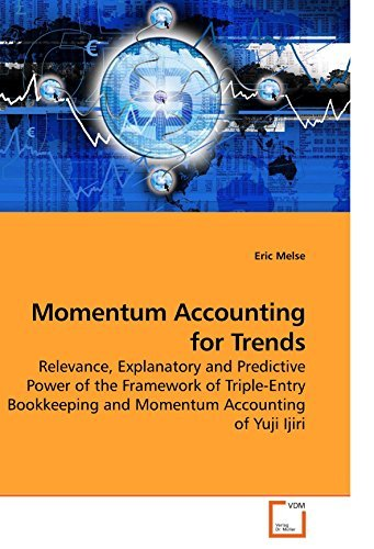 Momentum Accounting for Trends: Relevance, Explanatory and Predictive Power of the Framework of Triple-Entry Bookkeeping and Momentum Accounting of Yuji Ijiri [2/16/2010] Eric Melse