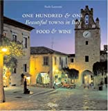 101 Beautiful Towns in Italy Food and Wine by Paolo Lazzarin published by Rizzoli International Publications (2005)