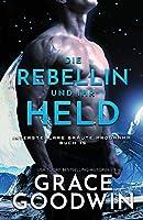 Die Rebellin und ihr Held: Grossdruck (Interstellare Bräute Programm)