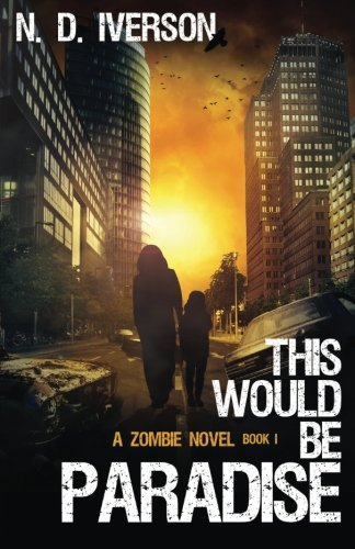 This Would Be Paradise Book 1: A Zombie Novel