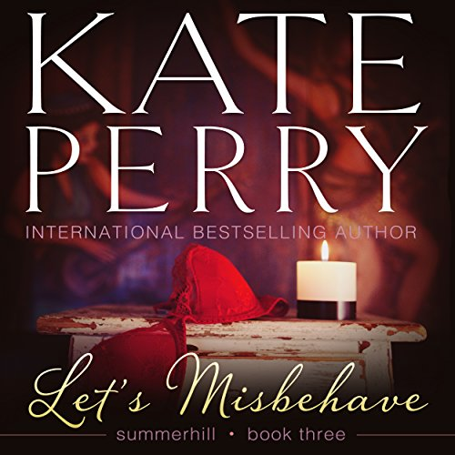 Let's Misbehave     Summerhill, Book 3              By:                                                                                                                                 Kate Perry                               Narrated by:                                                                                                                                 Ione Butler                      Length: 6 hrs and 56 mins     11 ratings     Overall 4.1