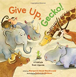 Give Up, Gecko! by [Margaret Read MacDonald, Deborah Melmon]