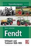 Fendt: Schlepper und Traktoren 1928-1993 (Typenkompass) - Peter Schneider