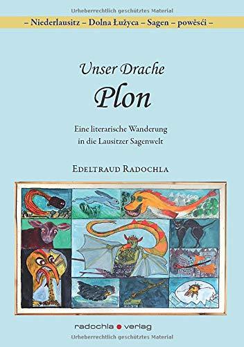 Unser Drache Plon: Eine literarische Wanderung in die Lausitzer Sagenwelt (Niederlausitz - Dolna Łužyca - Sagen - powěsći)