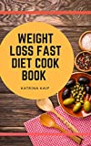 How to lose weight fast with diet cookbook - fastest way to lose weight and eat healthy food with diet recipes: Choose your weight loss diet plans with keto diet recipes, life will be healthy eating