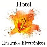 Hotel: Ensueños Electrónicos - Los Mejores Sonidos Para Descansarse