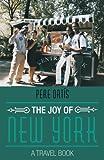 The Joy of New York: A Travel Book [Idioma Inglés]