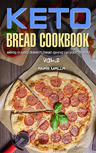 Ketogenic Bread: 25 Low Carb Cookbook Recipes for Keto, Gluten Free Easy Recipes for Ketogenic & Paleo Diets: Bread, Muffin, Waffle, Breadsticks, Pizza ... Loss, Delicious & Easy for Beginners 2)