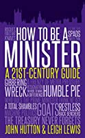 How to be a Minister by John Hutton Leigh Lewis(2014-09-01)