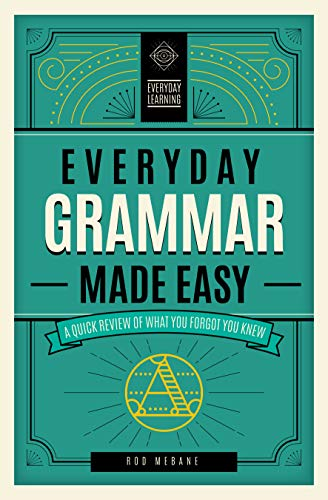 Everyday Grammar Made Easy: A Quick Review of What You Forgot You Knew (Everyday Learning)