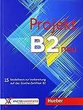 Projekt B2 neu: 15 Modelltests zur Vorbereitung auf das Goethe-Zertifikat B2 / Übungsbuch (Examenes)