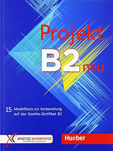 Projekt B2 neu: 15 Modelltests zur Vorbereitung auf das Goethe-Zertifikat B2 / Ãœbungsbuch (Examenes)