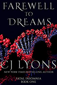 FAREWELL TO DREAMS: A Novel of Fatal Insomnia (Fatal Insomnia Medical Thrillers Book 1) by [CJ Lyons]