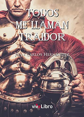 Todos me llaman traidor eBook: Hernández González, Juan Carlos ...