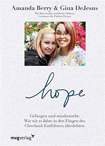 Hope: Gefangen und missbraucht: Wie wir 10 Jahre in den Fängen des Cleveland-Entführers überlebten