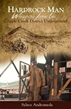 Hardrock Man - Whispers from the Cripple Creek District Underground