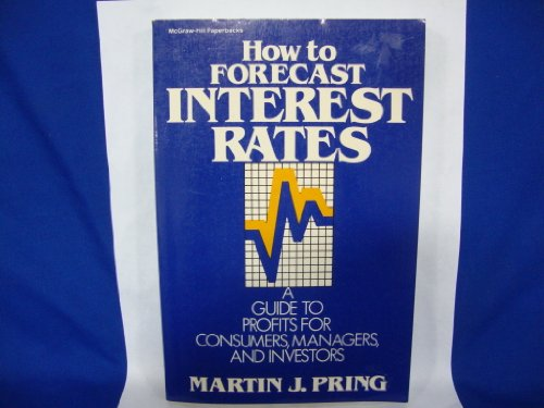 How to Forecast Interest Rates: Guide to Profits for Consumers, Managers and Investors