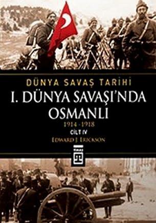 I. Dünya Savasinda Osmanli: Dünya Savas Tarihi 4 1914-1918