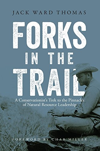 Forks in the Trail: A Conservationist's Trek to the Pinnacles of Natural Resource Leadership