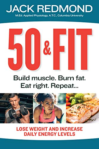 50 & Fit: Build muscle. Burn fat. Eat right. Repeat... (English Edition)