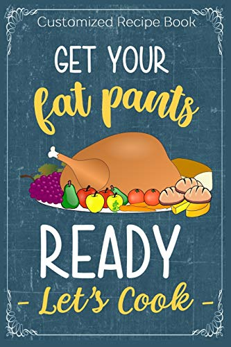 Get Your Fat Pants Ready Let's Cook: Cooking Recipe Notebook Gift for Men, Women or Kids