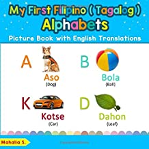 My First Filipino (Tagalog) Alphabets Picture Book with English Translations: Bilingual Early Learning & Easy Teaching Filipino (Tagalog) Books for ... Basic Filipino (Tagalog) words for Children)