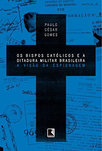 Os bispos católicos e a ditadura militar brasileira: A visão da espionagem
