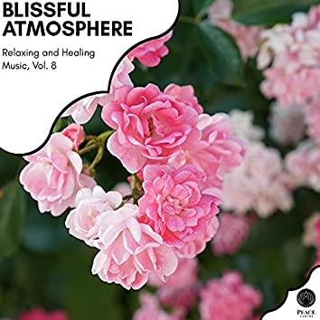 Blissful Atmosphere - Relaxing And Healing Music, Vol. 8