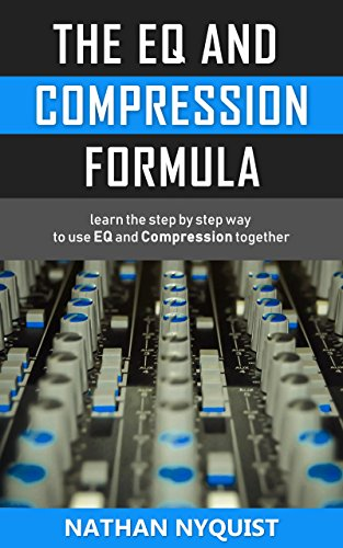 The EQ and Compression Formula: Learn the step by step way to use EQ and Compression together (The Audio Engineer s Framework Book 1)