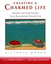 Creating a Charmed Life: Sensible, Spiritual Secrets Every Busy Woman Should Know
