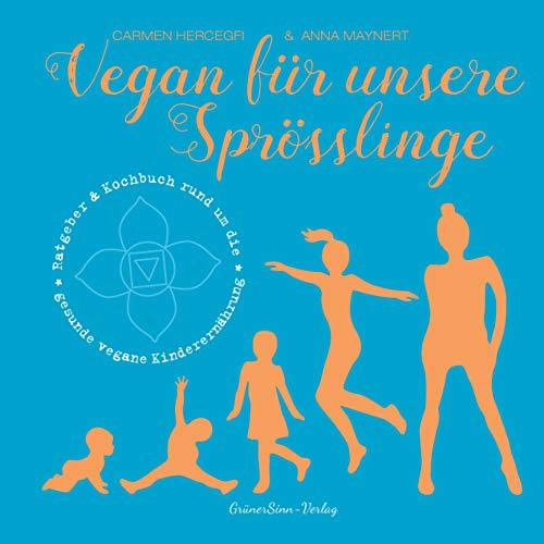Vegan für unsere Sprösslinge: Ratgeber & Kochbuch rund um die gesunde vegane Kinderernährung