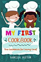 My First Cookbook-The Cookbook for Young Chef: Tasty, Healthy and Easy to Follow Recipes for Your Kids. Enjoy Cooking Easily and Safely with your Son.