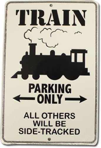 Train Parking Only All Others Will Be Side Tracked