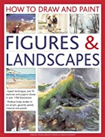 How to Draw and Paint Figures & Landscapes: Expert Techniques and 70 Exercises and Projects Shown in over 1700 Illustrations (How to Draw & Paint)