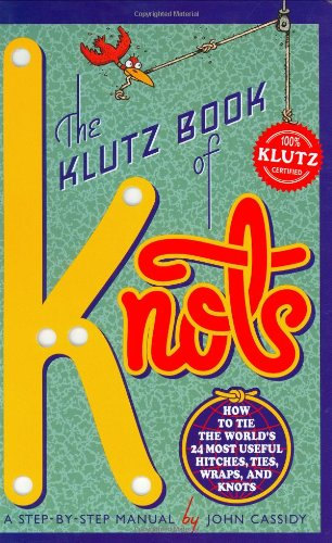 The Klutz Book of Knots: How to Tie the World's 24 Most Useful Hitches, Ties, Wraps, and Knots: A Step-By-Step Manual [With Five Feet of Nylon Cord]