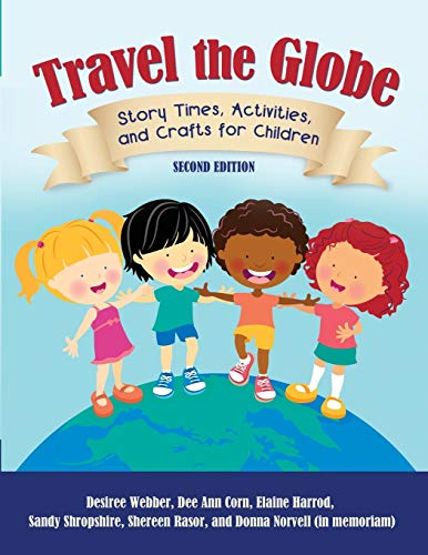 Compare Textbook Prices for Travel the Globe: Story Times, Activities, and Crafts for Children 2 Edition ISBN 9781610691246 by Webber, Desiree,Corn, Dee Ann,Harrod, Elaine R.,Shropshire, Sandy,Rasor, Shereen,Norvell, Donna