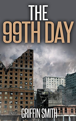 The 99th Day: A Post Apocalyptic Thriller by [Griffin Smith]