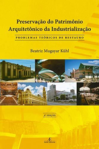 Preservação do Patrimônio Arquitetônico da Industrialização: Problemas Teóricos de Restauro