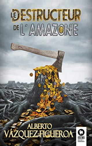 Le destructeur de l' Amazonie (Alberto Vazquez-Figueroa) (French Edition)