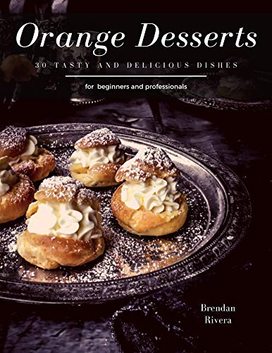 Orange Desserts: 30 tasty and delicious dishes (English Edition)