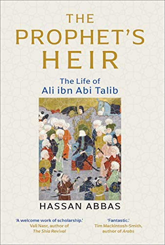 The Prophet's Heir: The Life of Ali ibn Abi Talib Hardcover – March 16, 2021