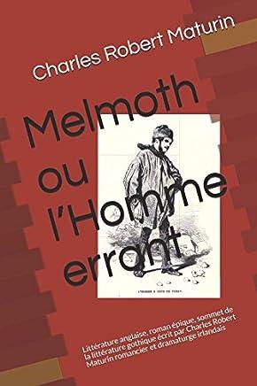 Melmoth ou l'Homme errant: Littérature anglaise, roman épique, sommet de la littérature gothique écrit par Charles Robert Maturin romancier et dramaturge irlandais