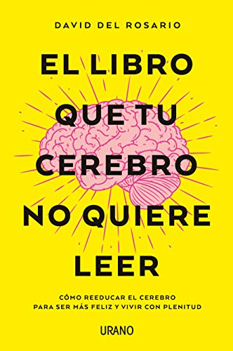 El libro que tu cerebro no quiere leer: Cómo reeducar el