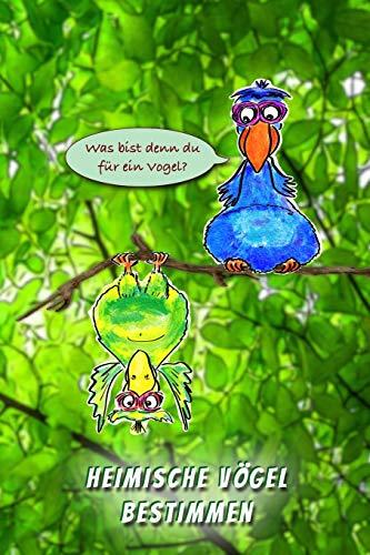 Heimische Vögel bestimmen: Notizbuch für alle meine Vögel im Garten, Wald und Park. Einheimische Vögel beobachten und heimische Singvögel bestimmen. ... Vogel Tagebuch für Hobby-Ornithologen